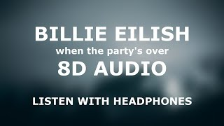 Billie Eilish - when the party's over | 8D AUDIO 🎧 [Use headphones]