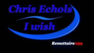 Chris Echols - I wish