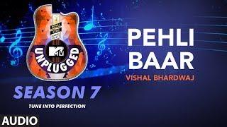 Pehli Baar Unplugged Full Audio | MTV Unplugged Season 7 | Vishal Bhardwaj