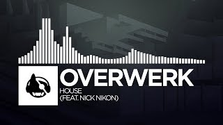 OVERWERK - House (feat. Nick Nikon)