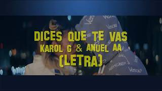 Dices Que Te Vas - Karol G, Anuel AA (LETRA)