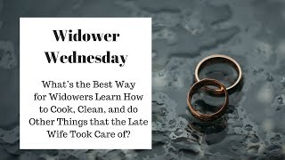 What's the Best Way for Widowers to Learn How to Do the Things that the Late Wife Took Care Of?