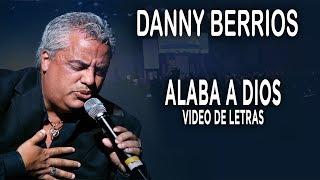 La Canción Cristiana Más Hermosa | Alaba A Dios - Danny Berrios | Video De Letras