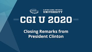 CGI U 2020 Closing Remarks from President Clinton