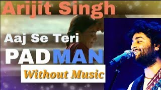 Aaj Se Teri Without Music | Studio Version | Arijit Singh | Arijit Singh Live 2018 | Unplugged Song