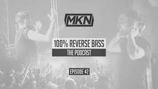 MKN | 100% Reverse Bass Podcast | Episode 42