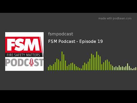 Fire Safety Matters Podcast - Episode 19