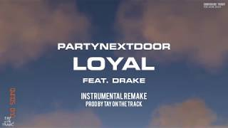 PARTYNEXTDOOR   Loyal Feat. Drake [Instrumental Remake] (Prod By Tay On The Track) BEST ON YOUTUBE