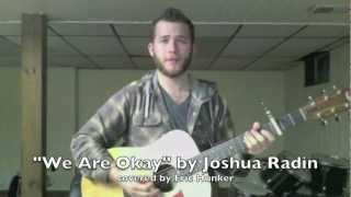 """We Are Okay"" -- Joshua Radin (Eric Hunker cover)"