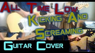 All Time Low - Kicking And Screaming (Guitar Cover)