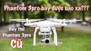 DJI Phantom 3pro - Test Thử Độ Bay Xa Flycam Phantom 3pro - Chi Tiết Phantom 3pro