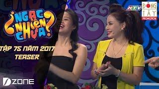 Ngạc Nhiên Chưa 2017 I Tập 75 Teaser: Lê Giang, Lê Lộc - Thanh Ngọc, Ngọc Hà (08/03)