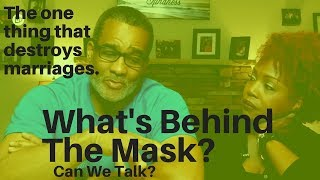 The One Thing That Destroys Marriages-What's Behind The Mask?