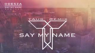 ODESZA - Say My Name Ft. Zyra (Taus Remix)