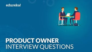 Top 50 Product Owner Interview Question and Answers | Product Owner Interview Tips | Edureka