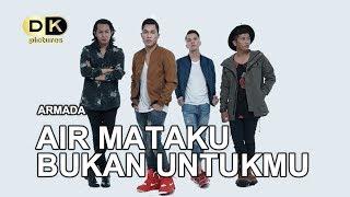 Armada   Air Mataku Bukan Untukmu (Official Lyrics Video) | DK Pictures