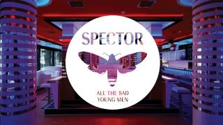 Spector - 'All The Sad Young Men' (Official Audio)