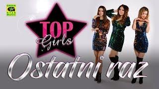 TOP GIRLS   Ostatni Raz (Official Audio)