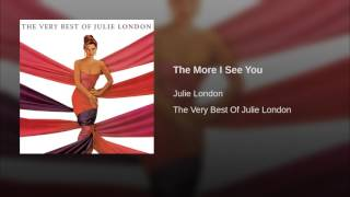 The More I See You