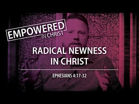 """Radical Newness in Christ"" (Eph. 4:17-32) — Session #9"