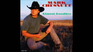 Almost Goodbye by Mark Chesnutt (changed pitch)