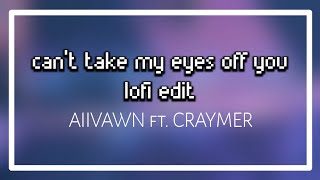 Aiivawn   Can't Take My Eyes Off You (lofi Edit) Ft. Craymer [OFFICIAL AUDIO]