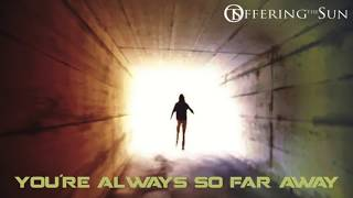 YOU´RE ALWAYS SO FAR AWAY (OFFICIAL VERSION) - OFFERING THE SUN