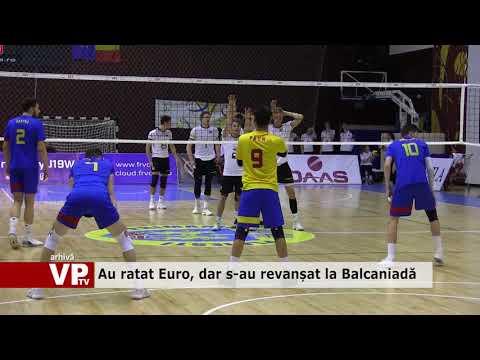 Au ratat Euro, dar s-au revanșat la Balcaniadă