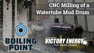 CNC Milling of a Watertube Mud Drum - Boiling Point