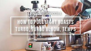 How To Pull Light Roasts on the La Pavoni Europiccola | Turbo 1:3, Turbo Bloom, Temp Stability