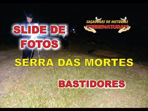 SLIDE DE FOTOS + BASTIDORES  - SERRA DAS MORTES