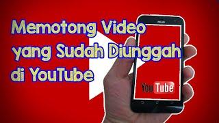 Video Tutorial Cara Memotong Video yang Sudah Diunggah di YouTube