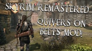 Skyrim Remastered: Quivers on Belts Mod! (PC & Console)