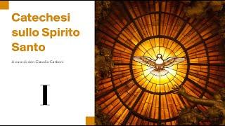Catechesi sullo Spirito Santo I