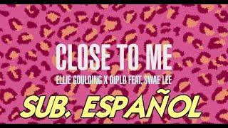 Ellie Goulding- Close To Me sub. español (x Diplo & Swae Lee)