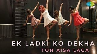 Ek Ladki Ko Dekha Toh Aisa Laga | एक लड़की को