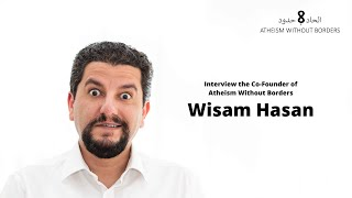 Interview with Wisam Hasan, Co-Founder of Atheism Without Borders
