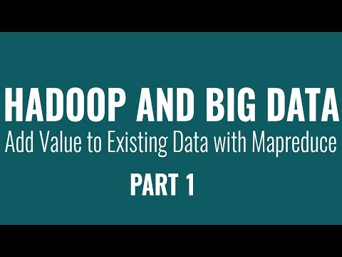 Hadoop \u0026 Big Data: Adding Value To Existing Data With Mapreduce | Part 1