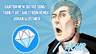 DANTDM NEW OUTRO SONG 1 HOUR   TURN IT UP - AHLOSTROM REMIX - JOHAN GLOSSNER
