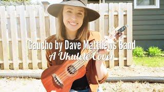 Gaucho - Dave Matthews Band | UKULELE COVER