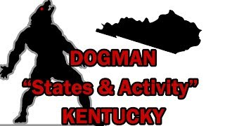 Dogman States & Activity: Episode 04- Kentucky