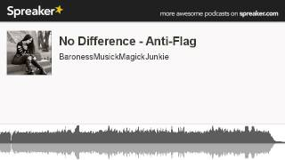 No Difference - Anti-Flag (made with Spreaker)