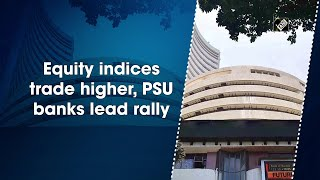 Equity indices trade higher, PSU banks lead rally - Download this Video in MP3, M4A, WEBM, MP4, 3GP