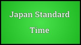 Japan Standard Time Meaning
