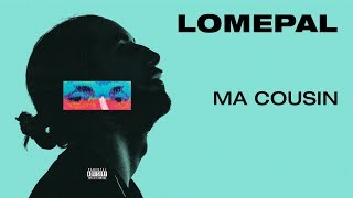 Lomepal   Ma Cousin (lyrics Video)