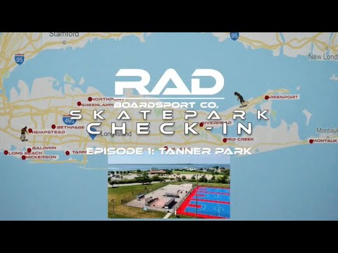 RAD BOARDSPORT CO. SKATEPARK CHECK-IN: TANNER PARK (LONG ISLAND, NY)