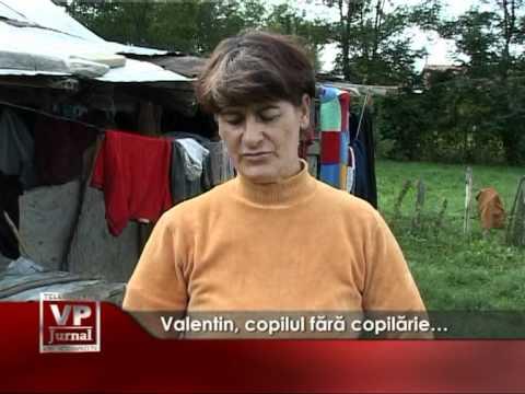 Valentin, copilul fără copilărie