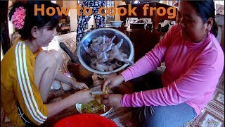 The frog is best food for Cambodia people | how to cook frog