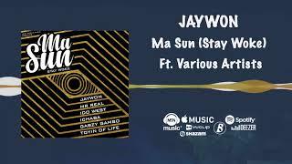 Jaywon   Ma Sun (Stay Woke) [Official Audio] Ft. Idowest, Mr Real, Ichaba