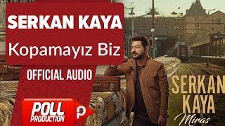 Serkan Kaya - Kopamayız Biz - ( Official Audio )